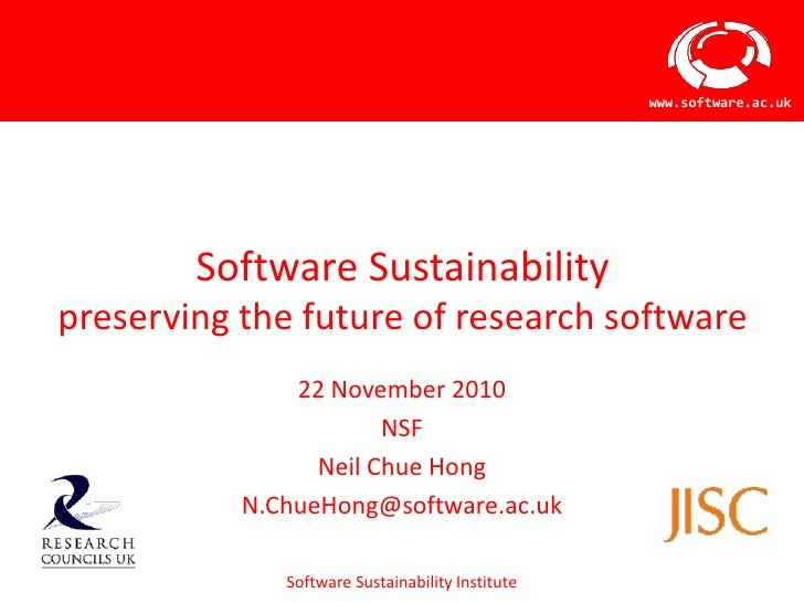 Software Sustainabilitypreserving the future of research software<br />22 November 2010<br />NSF<br />Neil Chue Hong<br />...
