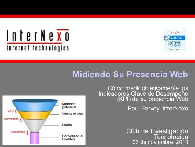 Cómo medir objetivamente los Indicadores Clave de Desempeño (KPI) de su presencia Web Paul Fervoy, InterNexo Club de Inves...