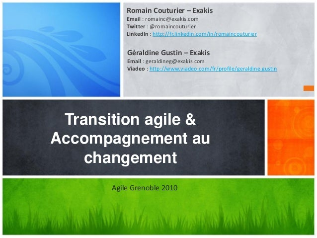 Transition agile & Accompagnement au changement Romain Couturier – Exakis Email : romainc@exakis.com Twitter : @romaincout...
