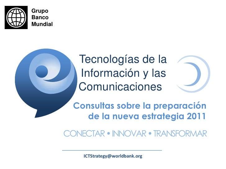 Grupo Banco Mundial<br />Tecnologías de la<br />Información y las<br />Comunicaciones<br />Consultas sobre la preparaciónd...