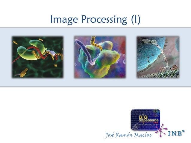 Image Processing (I) José Ramón Macías