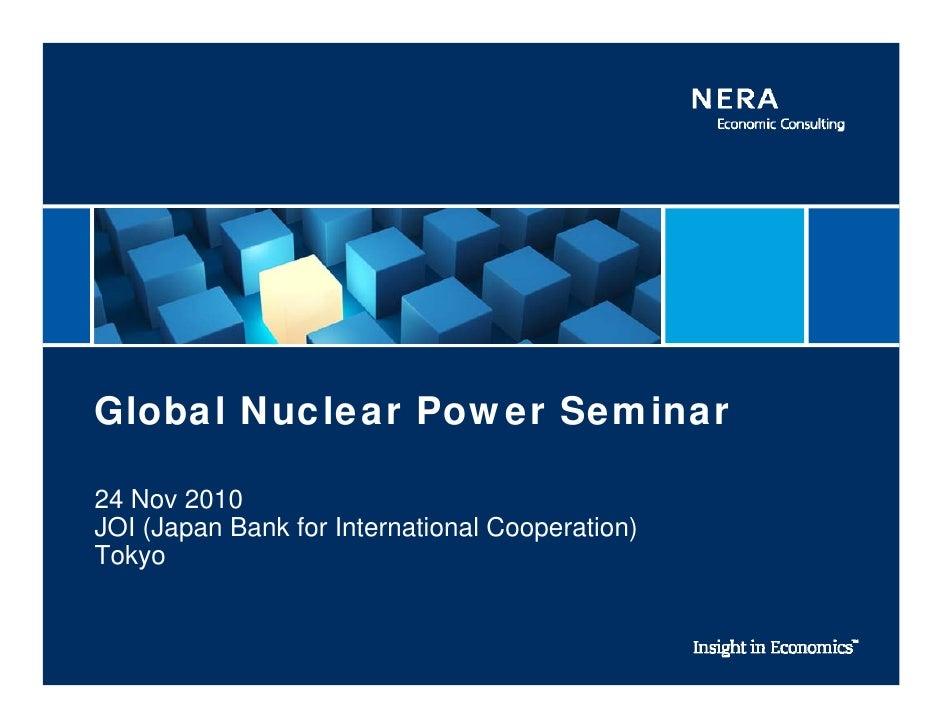 Global Nuclear Power Seminar24 Nov 2010JOI (Japan Bank for International Cooperation)Tokyo