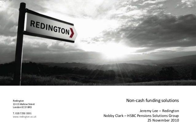 Redington13-15 Mallow StreetLondon EC1Y 8RDT. 020 7250 3331www.redington.co.ukNon-cash funding solutionsJeremy Lee – Redin...