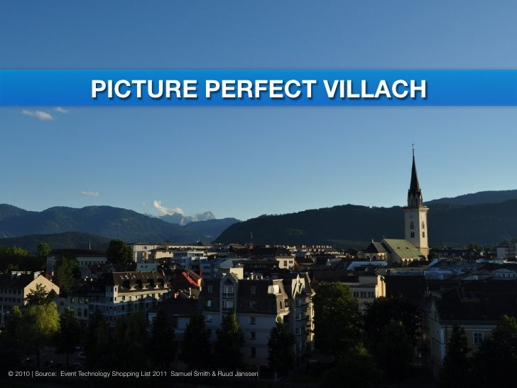 CREATIVE DISRUPTIONS               PICTURE PERFECT VILLACH© 2010 | Source: Event Technology Shopping List 2011 Samuel Smit...