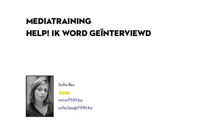 MEDIATRAINING HELP! IK WORD GEÏnterviewD Sofie Bas www.FINN.be sofie.bas@FINN.be