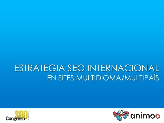 ESTRATEGIA SEO INTERNACIONAL  EN SITES MULTIDIOMA/MULTIPAÍS
