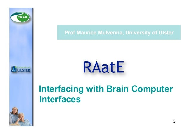 Prof Maurice Mulvenna, University of Ulster  Interfacing with Brain Computer Interfaces 2