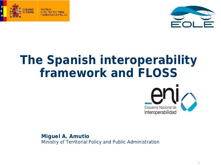 The Spanish interoperability   framework and FLOSS   Miguel A. Amutio   Ministry of Territorial Policy and Public Administ...