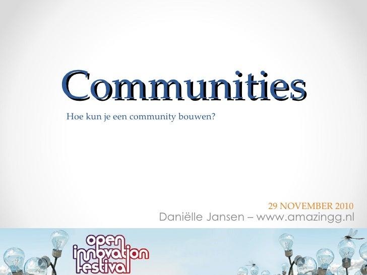 Communities Daniëlle Jansen – www.amazingg.nl 29 NOVEMBER 2010 Hoe kun je een community bouwen?