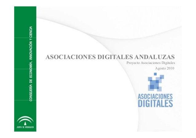ASOCIACIONES DIGITALES ANDALUZAS Proyecto Asociaciones Digitales Agosto 2010Agosto 2010