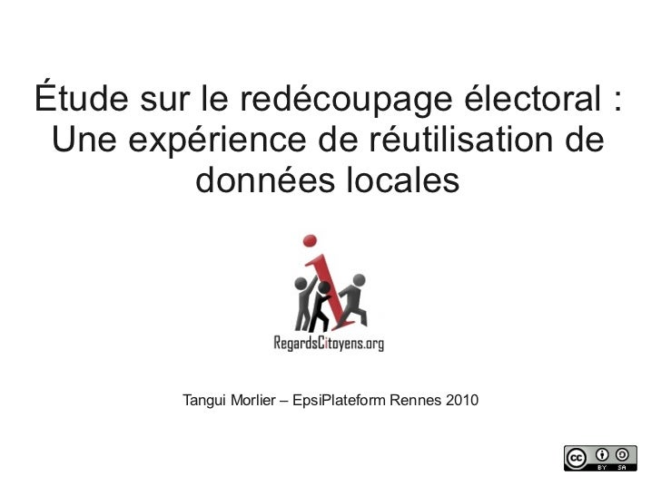 Étude sur le redécoupage électoral : Une expérience de réutilisation de         données locales         Tangui Morlier – E...