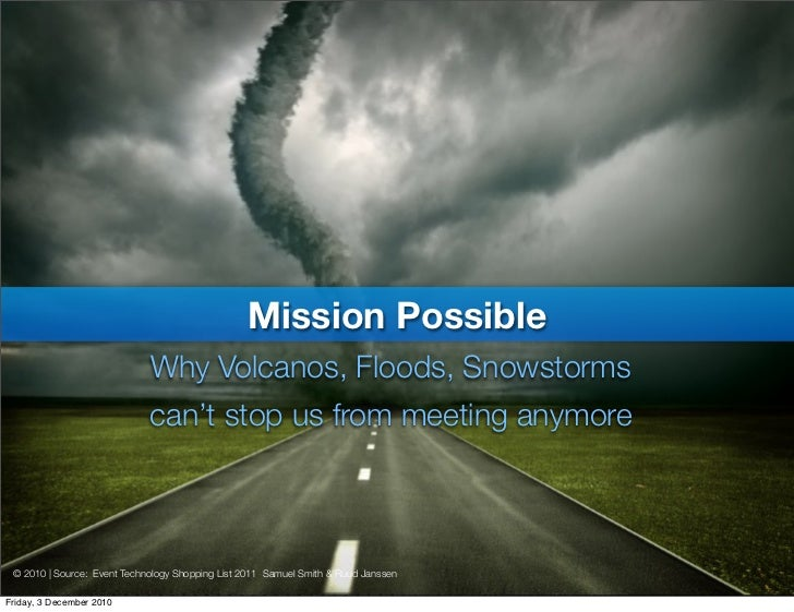 Mission Possible – How do you keep going despite volcanos, oil spills, snow storms and floods?