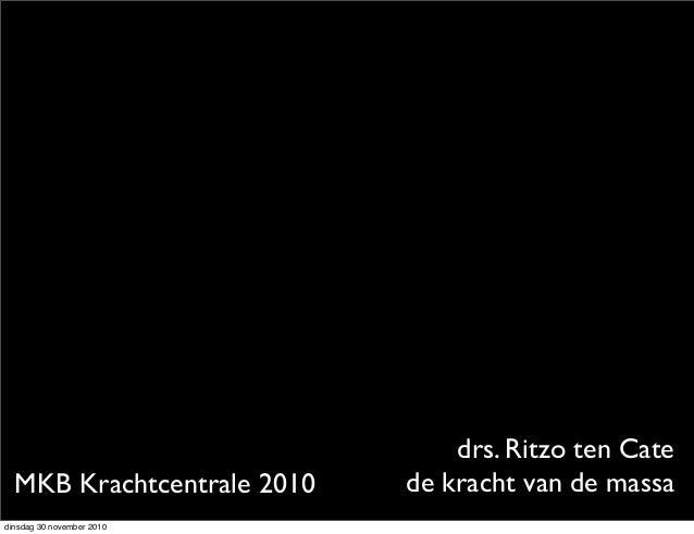 drs. Ritzo ten Cate de kracht van de massaMKB Krachtcentrale 2010 dinsdag 30 november 2010