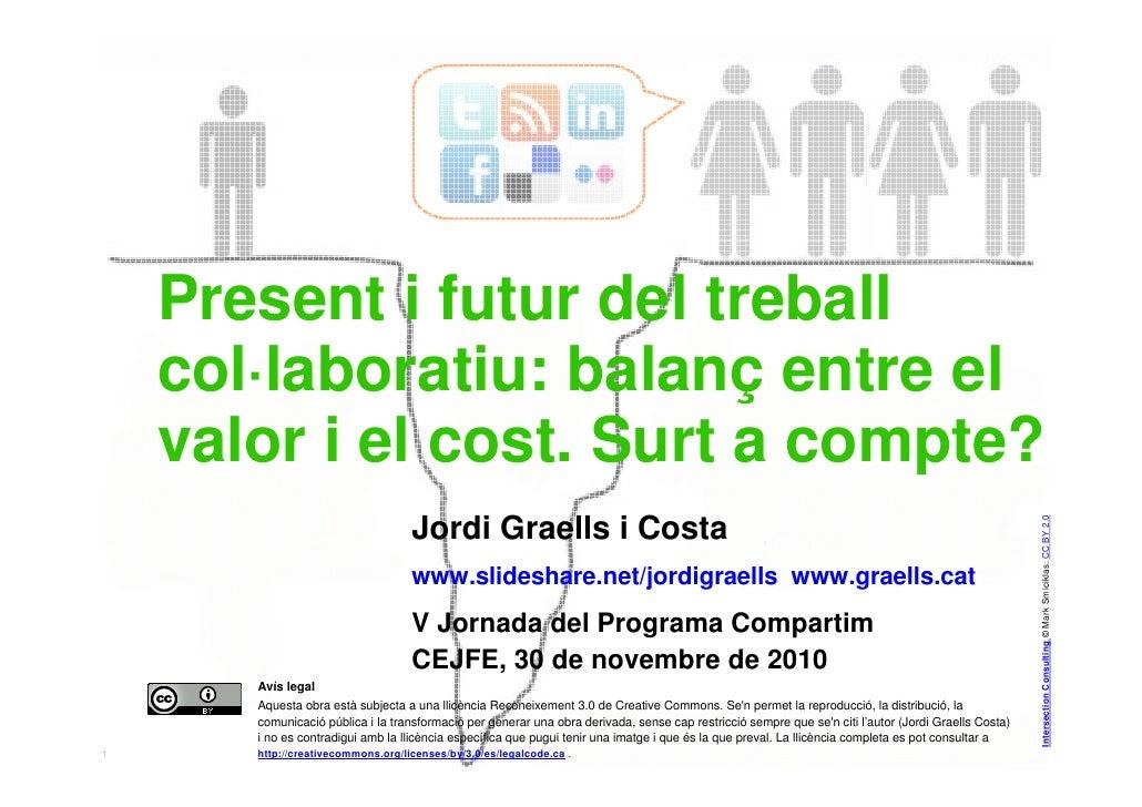 Present i futur del treball    col·laboratiu: balanç entre el    valor i el cost. Surt a compte?                          ...