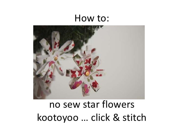 How to:<br />no sew star flowers<br />kootoyoo … click & stitch<br />