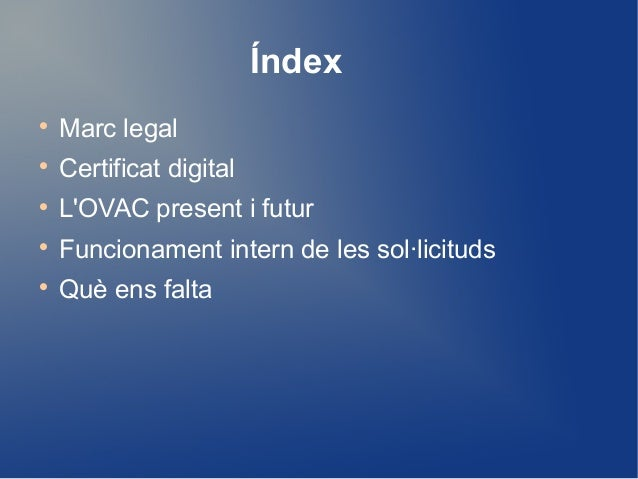 Índex  Marc legal  Certificat digital  L'OVAC present i futur  Funcionament intern de les sol·licituds  Què ens falta