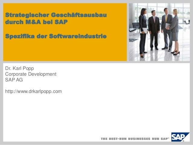 Strategischer Geschäftsausbau durch M&A bei SAP Spezifika der Softwareindustrie Dr. Karl Popp Corporate Development SAP AG...
