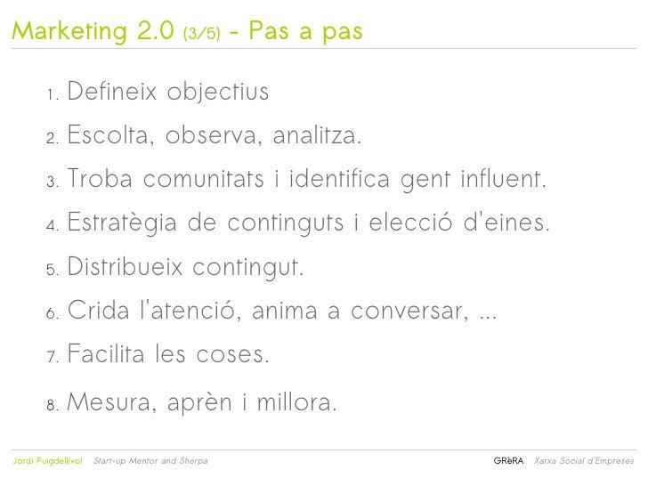 Marketing 2.0                            (3/5)    – Pas a pas         1.   Defineix objectius         2.   Escolta, observ...