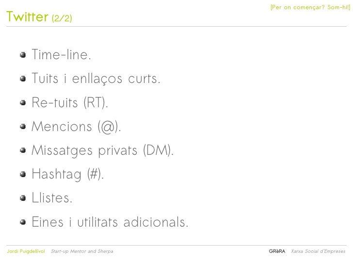 [Per on començar? Som-hi!]Twitter (2/2)           Time-line.           Tuits i enllaços curts.           Re-tuits (RT).   ...