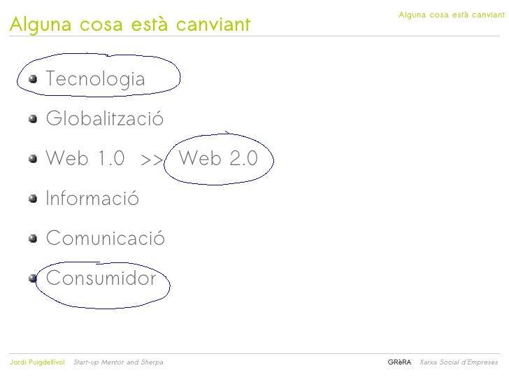 Alguna cosa està canviantAlguna cosa està canviant           Tecnologia           Globalització           Web 1.0 >> Web 2...