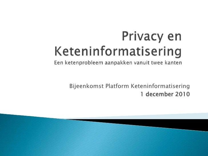 Privacy en KeteninformatiseringEen ketenprobleem aanpakken vanuit twee kanten<br />Bijeenkomst Platform Keteninformatiseri...