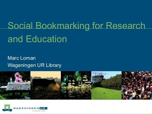 Social Bookmarking for Research and Education Marc Loman Wageningen UR Library