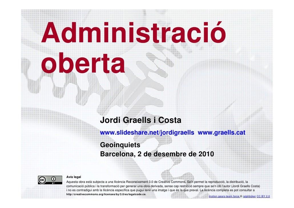 Administració    oberta                             Jordi Graells i Costa                             www.slideshare.net/j...