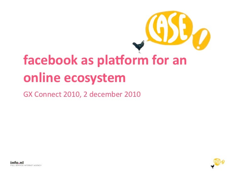 facebook	  as	  pla,orm	  for	  an	  online	  ecosystemGX	  Connect	  2010,	  2	  december	  2010