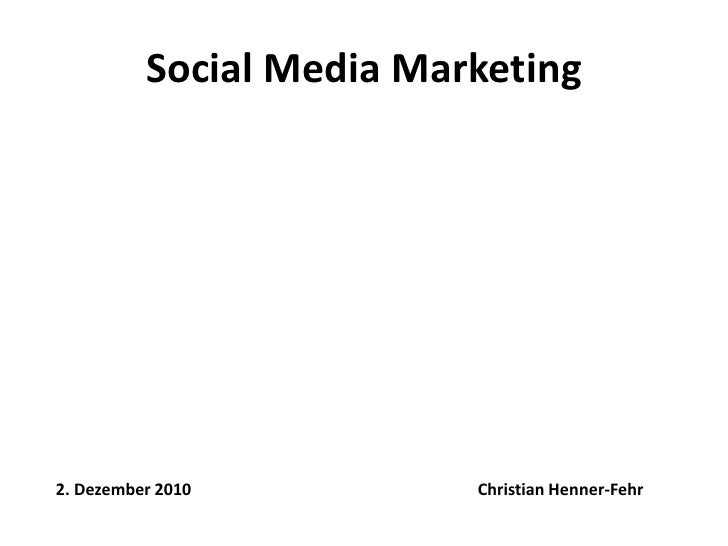 Social Media Marketing<br />Christian Henner-Fehr<br />2. Dezember2010<br />