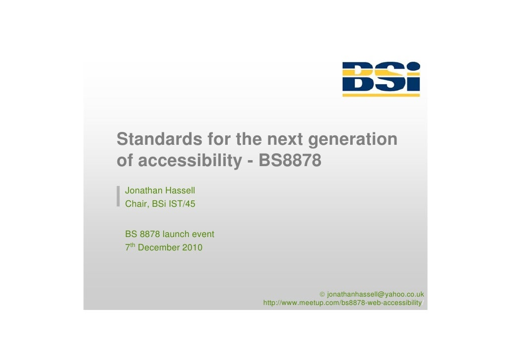 Standards for the next generationof accessibility - BS8878 Jonathan Hassell Chair, BSi IST/45 BS 8878 launch event 7th Dec...
