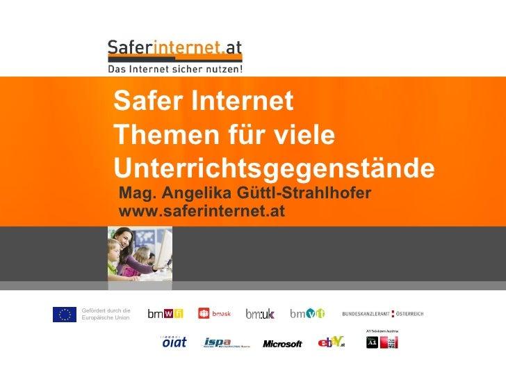 Safer Internet            Themen für viele            Unterrichtsgegenstände              Mag. Angelika Güttl-Strahlhofer ...
