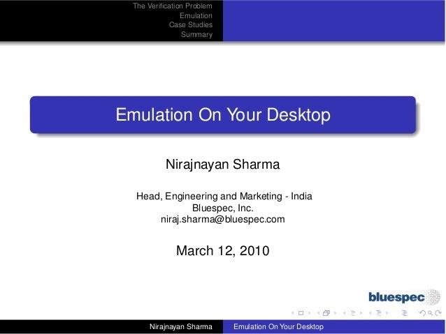 The Verification Problem                Emulation            Case Studies                SummaryEmulation On Your Desktop  ...