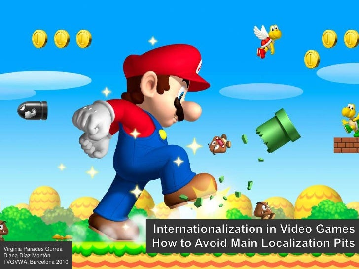 Internationalization in Video Games <br />How to Avoid Main Localization Pits<br />Virginia Parades Gurrea<br />Diana Díaz...