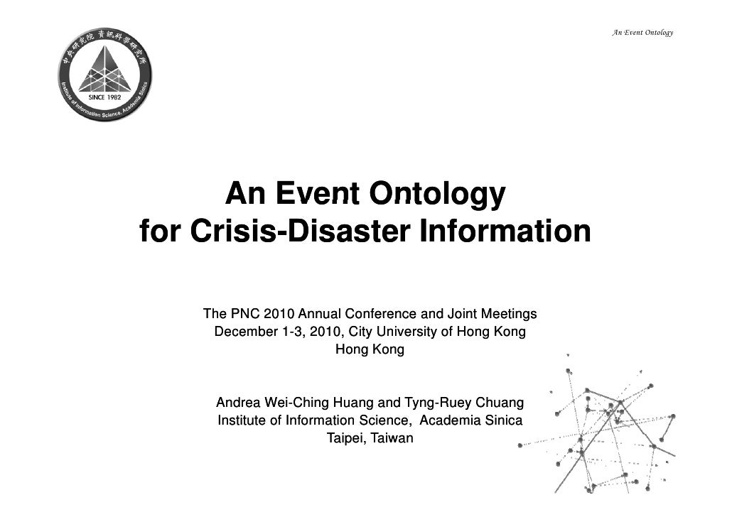 An Event Ontology      An Event Ontologyfor Crisis-Disaster Information    Crisis-    The PNC 2010 Annual Conference and J...