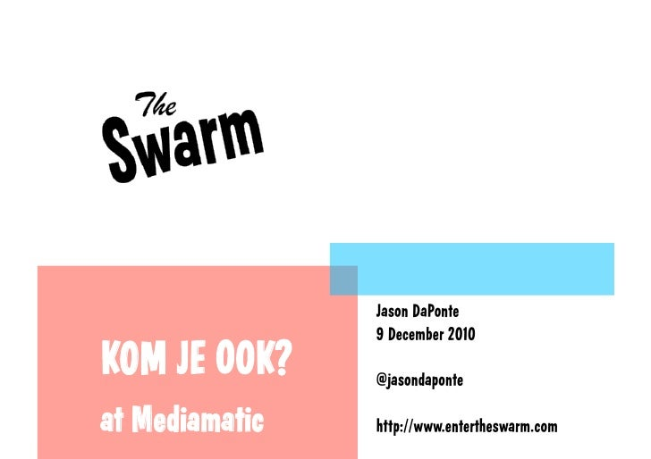 Jason DaPonte                 9 December 2010KOM JE      K?   @jasondaponteat Mediamatic    h p://www.entertheswarm.com