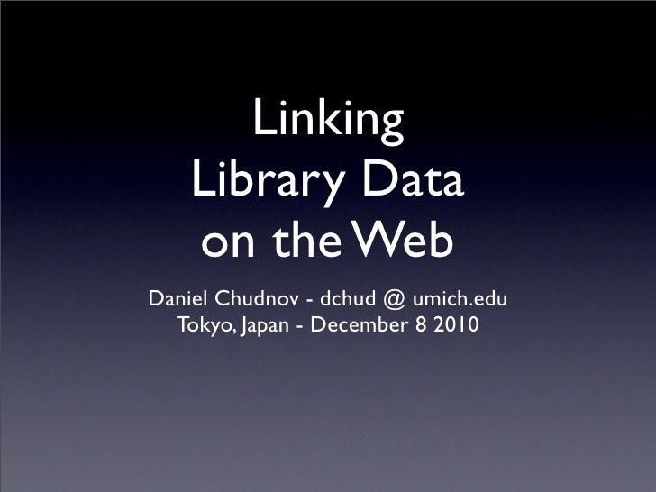 Linking                            Library Data                            on the Web                     Daniel Chudnov -...