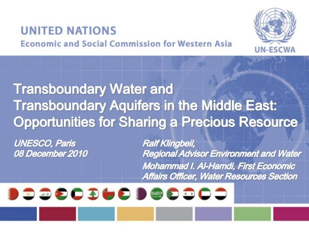 Transboundary Water andTransboundary Aquifers in the Middle East:Opportunities for Sharing a Precious ResourceUNESCO, Pari...
