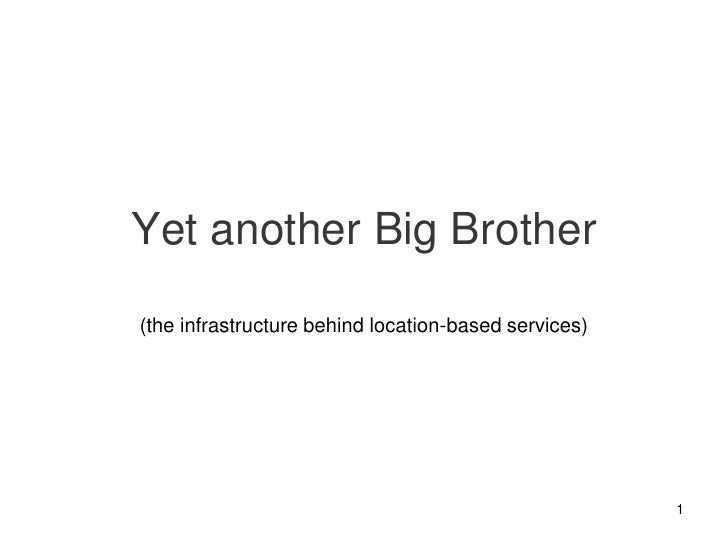 Yet another Big Brother<br />(the infrastructure behind location-based services)<br />1<br />