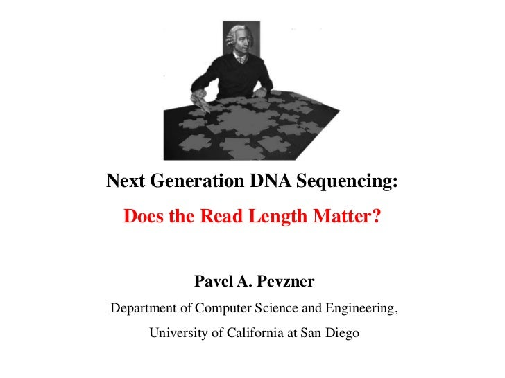 Next Generation DNA Sequencing:  Does the Read Length Matter?             Pavel A. PevznerDepartment of Computer Science a...