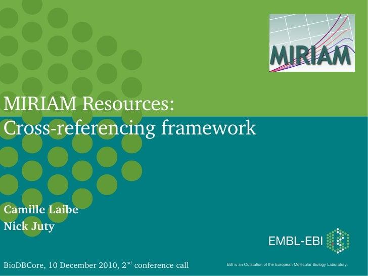MIRIAMResources:CrossreferencingframeworkCamilleLaibeNickJutyBioDBCore,10December2010,2ndconferencecall   EBIi...