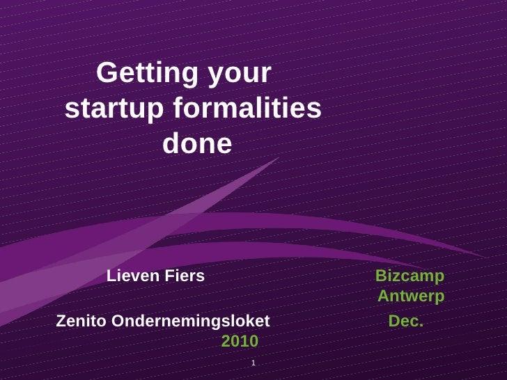 Getting your  startup formalities  done Lieven Fiers   Bizcamp Antwerp Zenito Ondernemingsloket   Dec. 2010