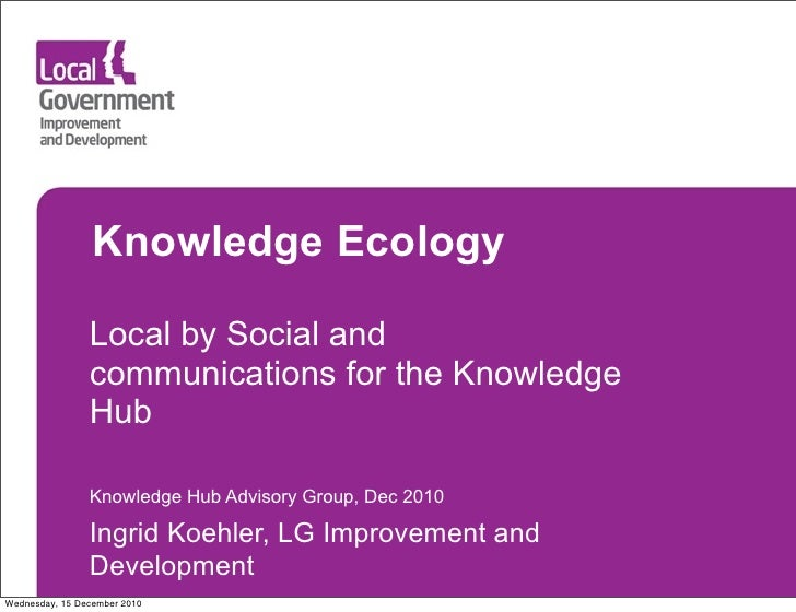 Knowledge Ecology                Local by Social and                communications for the Knowledge                Hub   ...