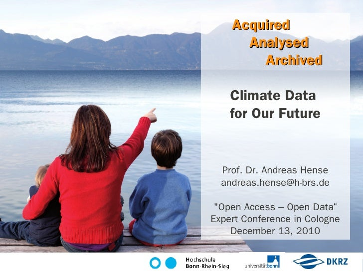 Acquired      Analysed        Archived    Climate Data    for Our Future  Prof. Dr. Andreas Hense  andreas.hense@h-brs.de ...