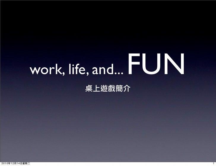 work, life, and...   FUN