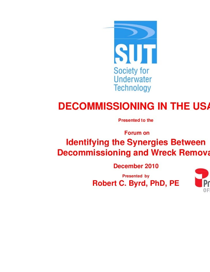DECOMMISSIONING IN THE USA             Presented to the               Forum on  Identifying the Synergies BetweenDecommiss...