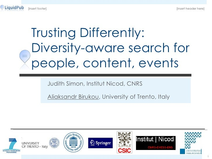 Trusting Differently: Diversity-aware search for people, content, events Judith Simon, Institut Nicod, CNRS Aliaksandr Bir...