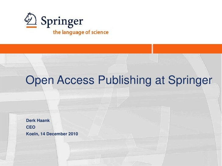 Open Access Publishing at Springer<br />Derk Haank<br />CEO<br />Koeln, 14 December 2010<br />