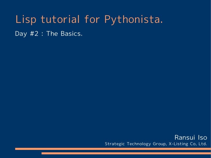 Lisp tutorial for Pythonista.Day #2 : The Basics.                                                      Ransui Iso         ...