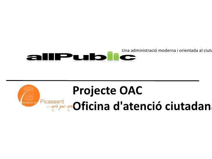 Una administració moderna i orientada al ciutadà Projecte OAC Oficina d'atenció ciutadana