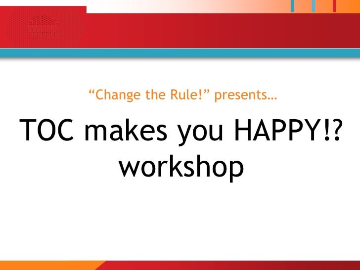 """""""Change the Rule!"""" presents…TOC makes you HAPPY!?      workshop"""